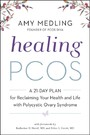 Healing PCOS - A 21-Day Plan for Reclaiming Your Health and Life with Polycystic Ovary Syndrome