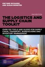 Logistics and Supply Chain Toolkit - Over 100 Tools and Guides for Supply Chain, Transport, Warehousing and Inventory Management
