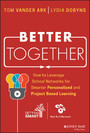 Better Together - How to Leverage School Networks For Smarter Personalized and Project Based Learning