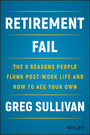 Retirement Fail - The 9 Reasons People Flunk Post-Work Life and How to Ace Your Own