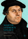 Martin Luther's Legacy - Reforming Reformation Theology for the 21st Century