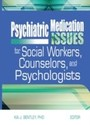 Psychiatric Medication Issues for Social Workers, Counselors, and Psychologists
