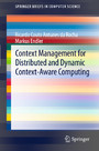 Context Management for Distributed and Dynamic Context-Aware Computing