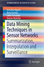 Data Mining Techniques in Sensor Networks - Summarization, Interpolation and Surveillance