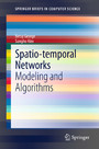 Spatio-temporal Networks - Modeling and Algorithms