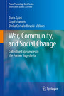 War, Community, and Social Change - Collective Experiences in the Former Yugoslavia