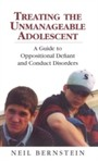 Treating the Unmanageable Adolescent - A Guide to Oppositional Defiant and Conduct Disorders