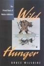 Wild Hunger - The Primal Roots of Modern Addiction