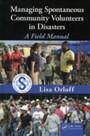 Managing Spontaneous Community Volunteers in Disasters - A Field Manual