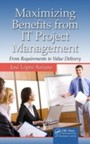 Maximizing Benefits from IT Project Management - From Requirements to Value Delivery