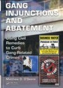 Gang Injunctions and Abatement - Using Civil Remedies to Curb Gang-Related Crimes