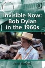 Invisible Now - Bob Dylan in the 1960s