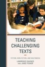 Teaching Challenging Texts - Fiction, Non-fiction, and Multimedia