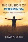 The Illusion of Determinism - Why Free Will Is Real and Causal