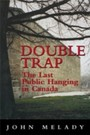 Double Trap - The Last Public Hanging in Canada