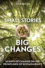 Small Stories, Big Changes - Agents of Change on the Frontlines of Sustainability