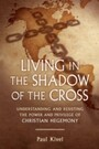 Living in the Shadow of the Cross - Understanding and Resisting the Power and Privilege of Christian Hegemony