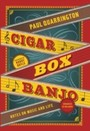 Cigar Box Banjo - Notes on Music and Life