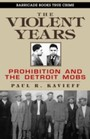 Violent Years - Prohibition and The Detroit Mobs