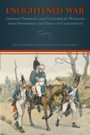 Enlightened War - German Theories and Cultures of Warfare from Frederick the Great to Clausewitz