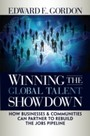 Winning the Global Talent Showdown - How Businesses and Communities Can Partner to Rebuild the Jobs Pipeline