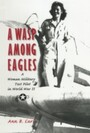 Wasp Among Eagles - A Woman Military Test Pilot in World War II