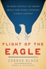 Flight of the Eagle - The Grand Strategies That Brought America from Colonial Dependence to World Leadership