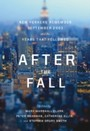 After the Fall - New Yorkers Remember September 2001 and the Years that Followed
