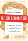 Self Beyond Itself - An Alternative History of Ethics, the New Brain Sciences, and the Myth of Free Will