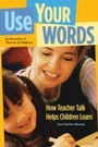 Use Your Words - How Teacher Talk Helps Children Learn
