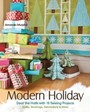 Modern Holiday - Deck the Halls with 18 Sewing Projects a Quilts, Stockings, Decorations & More