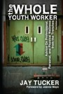 Whole Youth Worker - Advice on Professional, Personal, and Physical Wellness from the Trenches