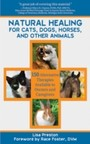 Natural Healing for Cats, Dogs, Horses, and Other Animals - 150 Alternative Therapies Available to Owners and Caregivers