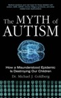 Myth of Autism - How a Misunderstood Epidemic Is Destroying Our Children