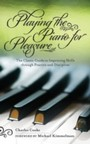 Playing Piano for Pleasure - The Classic Guide to Improving Skills Through Practice and Discipline