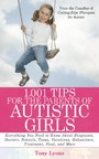 1,001 Tips for the Parents of Autistic Girls - Everything You Need to Know About Diagnosis, Doctors, Schools, Taxes, Vacations, Babysitters, Treatments, Food, and More
