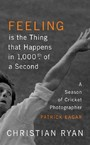Feeling is the Thing that Happens in 1000th of a Second - A Season of Cricket Photographer Patrick Eagar