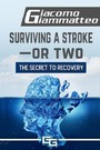 Surviving a Stroke-or Two - The Secret to Recovery