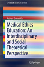 Medical Ethics Education: An Interdisciplinary and Social Theoretical Perspective