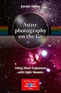 Astrophotography on the Go - Using Short Exposures with Light Mounts