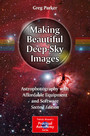 Making Beautiful Deep-Sky Images - Astrophotography with Affordable Equipment and Software