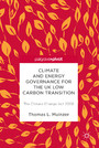 Climate and Energy Governance for the UK Low Carbon Transition - The Climate Change Act 2008