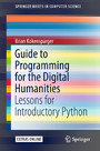 Guide to Programming for the Digital Humanities - Lessons for Introductory Python
