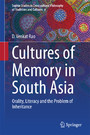 Cultures of Memory in South Asia - Orality, Literacy and the Problem of Inheritance