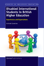 Disabled International Students in British Higher Education - Experiences and Expectations