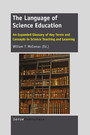 The Language of Science Education - An Expanded Glossary of Key Terms and Concepts in Science Teaching and Learning