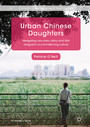 Urban Chinese Daughters - Navigating New Roles, Status and Filial Obligation in a Transitioning Culture