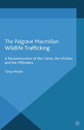 Wildlife Trafficking - A Deconstruction of the Crime, the Victims, and the Offenders