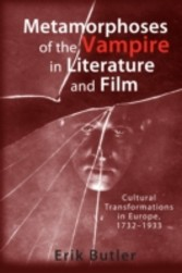 Metamorphoses of the Vampire in Literature and Film - Cultural Transformations in Europe, 1732-1933