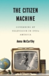 Citizen Machine - Governing by Television in 1950s America